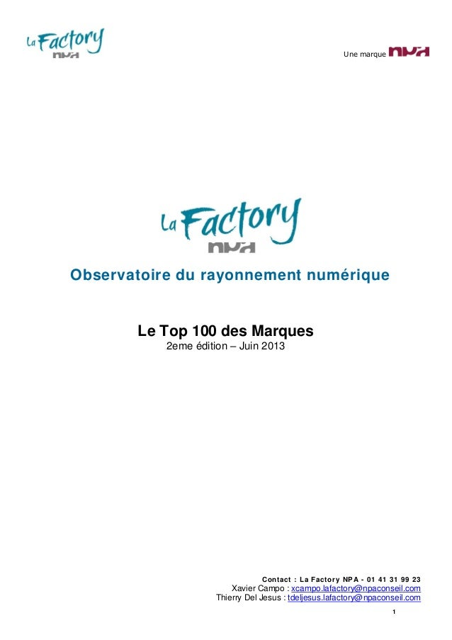 Une marque 1 Observatoire du rayonnement numérique Le Top 100 des Marques 2eme édition – Juin 2013 Contact : La Factory NP...