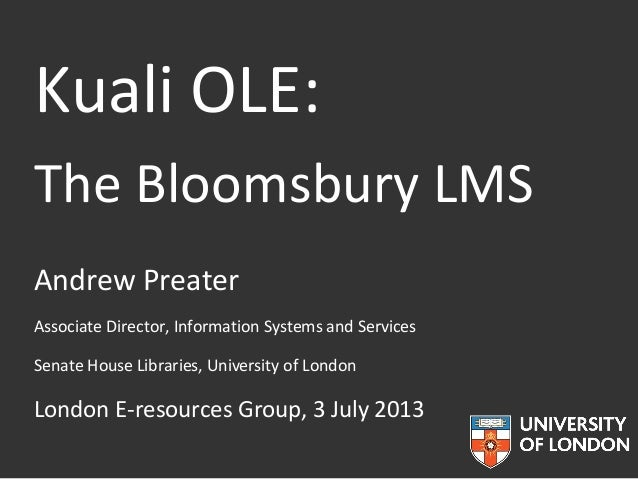 Kuali OLE - the Bloomsbury LMS. Summary of project for the London E-resources Group.