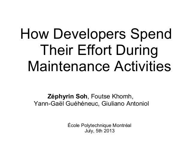How Developers Spend Their Effort During Maintenance Activities Zéphyrin Soh, Foutse Khomh, Yann-Gaël Guéhéneuc, Giuliano ...