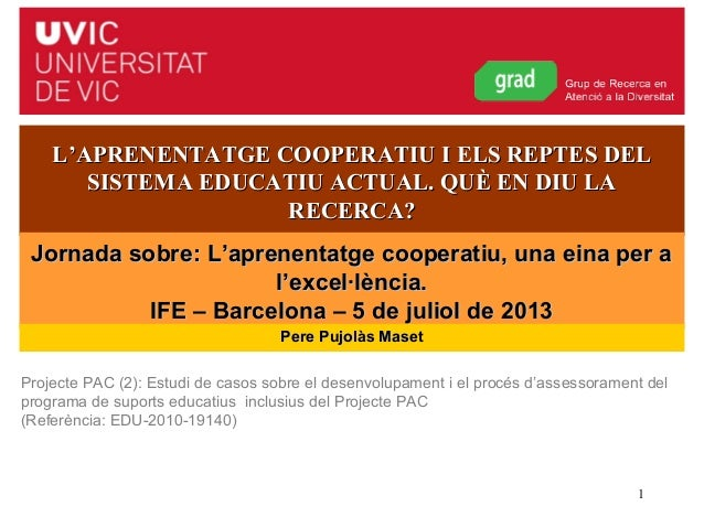 Pere Pujolàs (2013) 1 L'APRENENTATGE COOPERATIU I ELS REPTES DELL'APRENENTATGE COOPERATIU I ELS REPTES DEL SISTEMA EDUCATI...