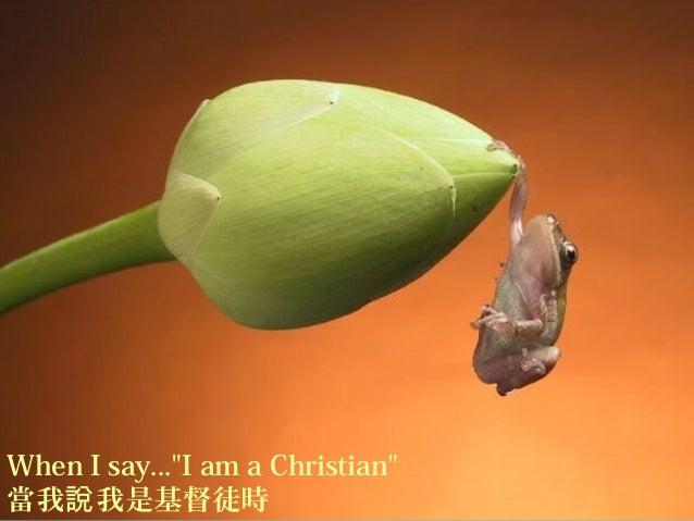 "1/22 When I say...""I am a Christian"" 當我 我是基督徒時說"