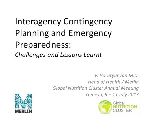 Interagency Contingency Planning and Emergency Preparedness: Challenges and Lessons Learnt V. Harutyunyan M.D. Head of Hea...