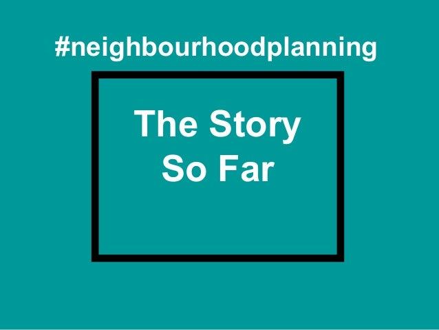 #neighbourhoodplanning The Story So Far