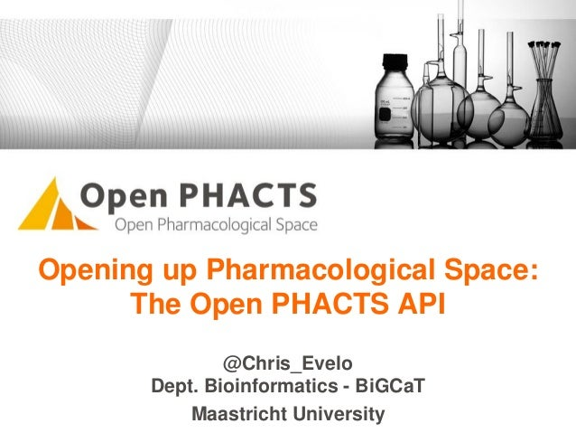 Opening up Pharmacological Space: The Open PHACTS API @Chris_Evelo Dept. Bioinformatics - BiGCaT Maastricht University