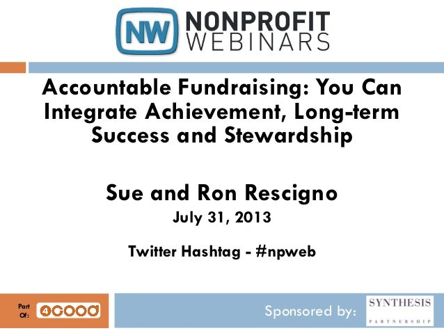 Sponsored by: Accountable Fundraising: You Can Integrate Achievement, Long-term Success and Stewardship Sue and Ron Rescig...