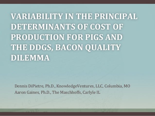 VARIABILITY  IN  THE  PRINCIPAL   DETERMINANTS  OF  COST  OF   PRODUCTION  FOR  PIGS  AND   THE  ...