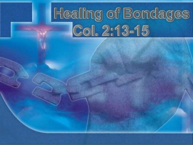 130811 healing of bondages col. 2.13 15