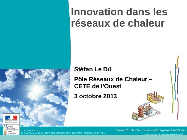 www.cete-ouest.developpement-durable.gouv.fr Centre d'Études Techniques de l'Équipement de l'OuestAu 1er janvier 2014, les...