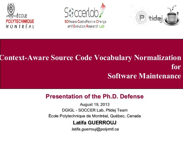 Context-Aware Source Code Vocabulary Normalization for Software Maintenance Presentation of the Ph.D. Defense August 19, 2...