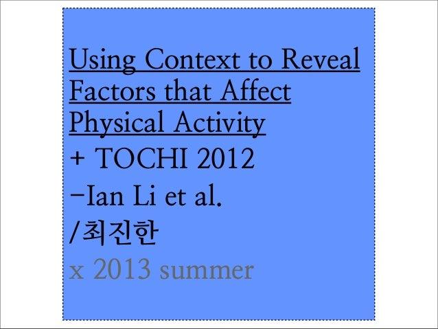 Using Context to Reveal Factors that Affect Physical Activity + TOCHI 2012 -Ian Li et al. /최진한 x 2013 summer