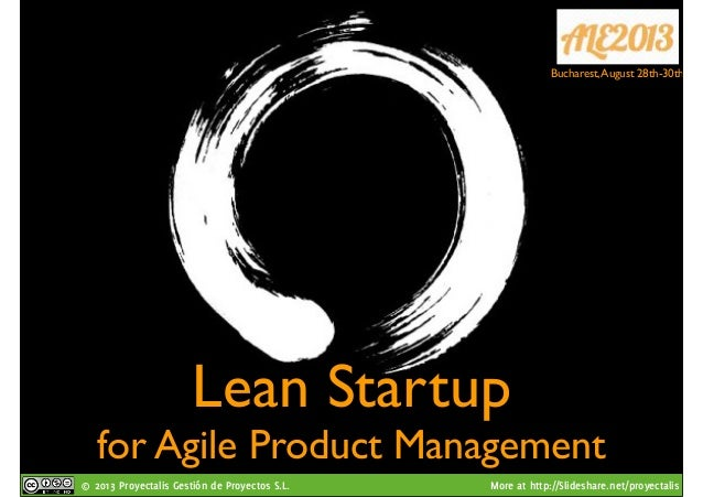 © 2013 Proyectalis Gestión de Proyectos S.L. More at http://Slideshare.net/proyectalis Lean Startup for Agile Product Mana...