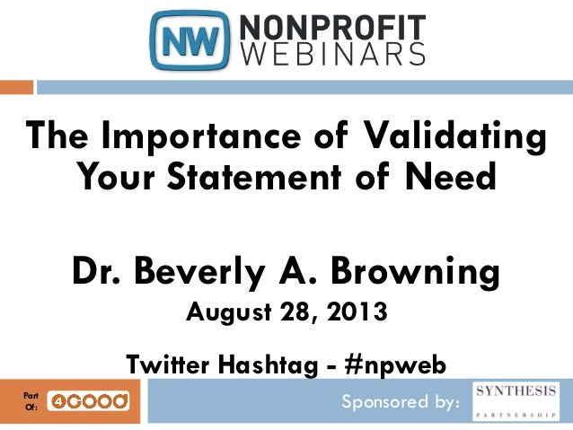 Sponsored by: The Importance of Validating Your Statement of Need Dr. Beverly A. Browning August 28, 2013 Twitter Hashtag ...