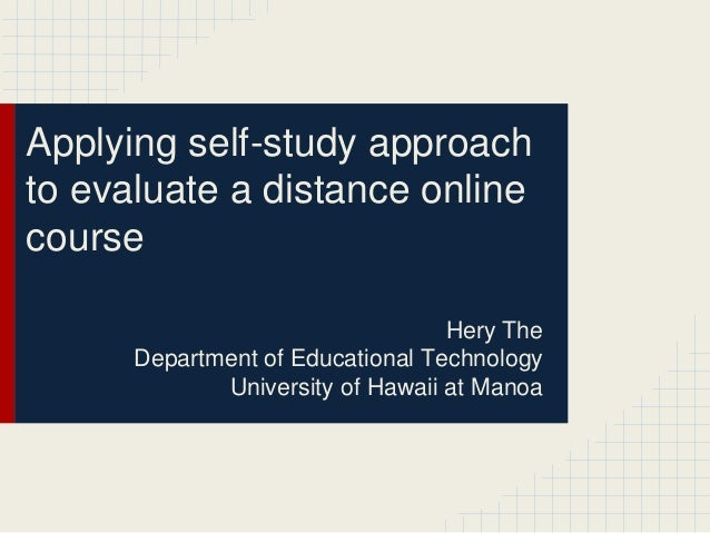 Applying self-study approachto evaluate a distance onlinecourse                                  Hery The      Department ...