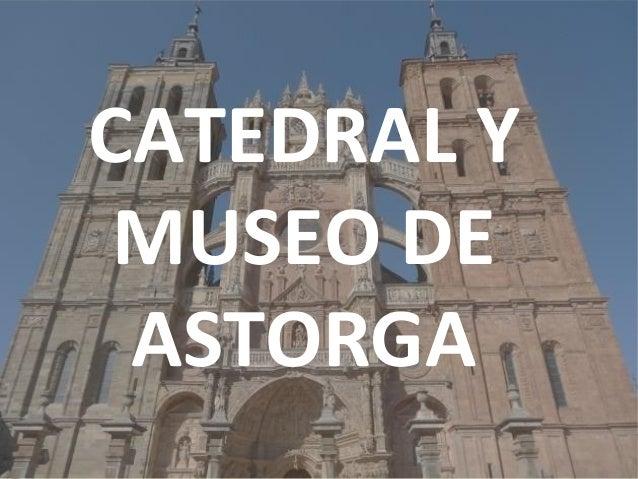 Catedral y museo de Astorga
