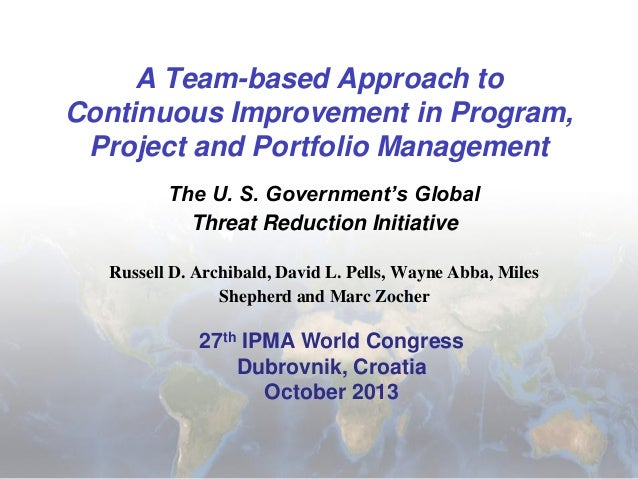 A Team-based Approach to Continuous Improvement in Program, Project and Portfolio Management: The U. S. Government's Global Threat Reduction Initiative