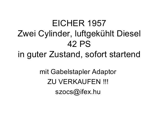EICHER 1957 Zwei Cylinder, luftgekühlt Diesel 42 PS in guter Zustand, sofort startend mit Gabelstapler Adaptor ZU VERKAUFE...