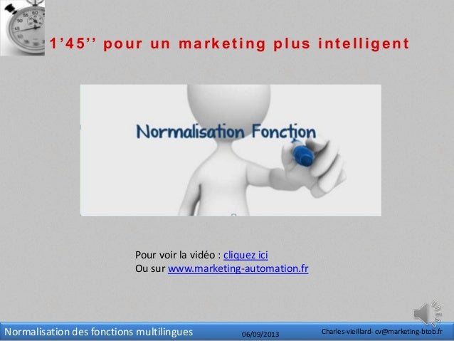 Normalisation des fonctions multilingues 06/09/2013 Charles-vieillard- cv@marketing-btob.fr 1'45'' pour un marketing plus ...