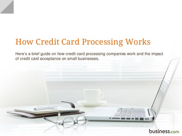 How Credit Card Processing Works Here's a brief guide on how credit card processing companies work and the impact of credi...
