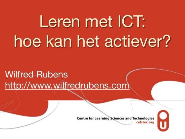 Leren met ICT: hoe kan het actiever? Wilfred Rubens http://www.wilfredrubens.com