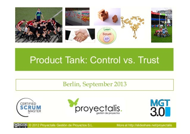 © 2012 Proyectalis Gestión de Proyectos S.L. More at http://slideshare.net/proyectalis Product Tank: Control vs. Trust Ber...