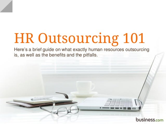 HR Outsourcing 101 Here's a brief guide on what exactly human resources outsourcing is, as well as the benefits and the pi...
