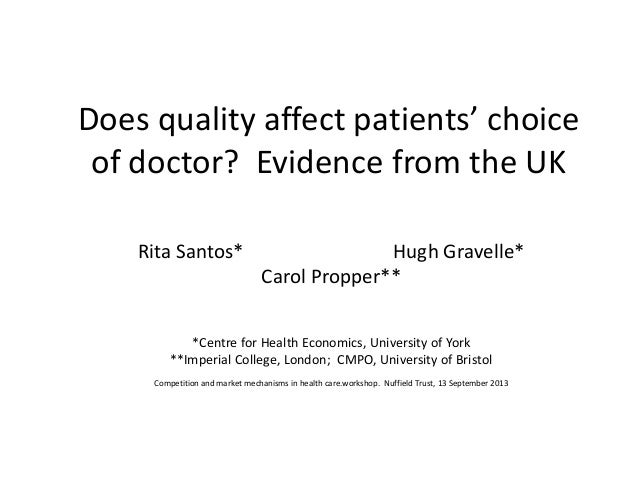 Does quality affect patients' choice of doctor? Evidence from the UK Rita Santos* Hugh Gravelle* Carol Propper** *Centre f...