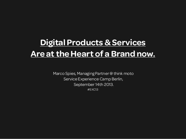 Digital Products & Services Are at the Heart of a Brand now. Marco Spies, Managing Partner @ think moto Service Experience...