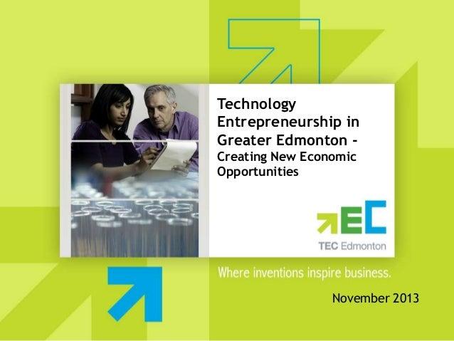 Technology Entrepreneurship in Greater Edmonton Creating New Economic Opportunities  November 2013