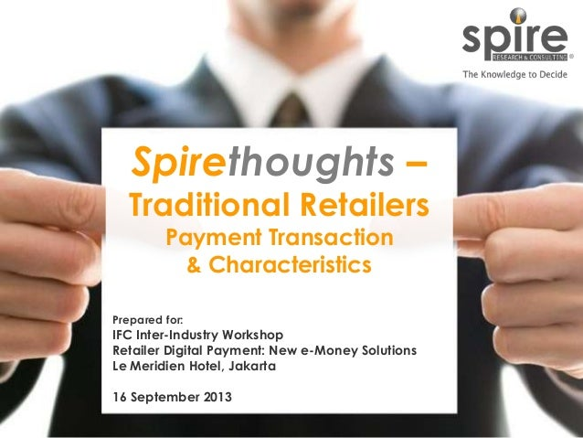 1 Spirethoughts – Traditional Retailers Payment Transaction & Characteristics Prepared for: IFC Inter-Industry Workshop Re...