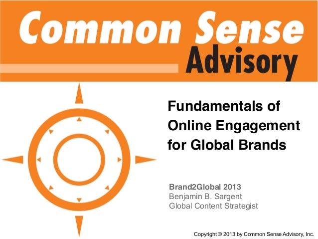 Fundamentals of Online Engagement for Global Brands Brand2Global 2013 Benjamin B. Sargent Global Content Strategist Copyri...