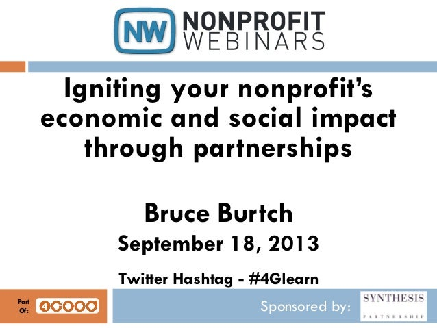 Sponsored by: Igniting your nonprofit's economic and social impact through partnerships Bruce Burtch September 18, 2013 Tw...