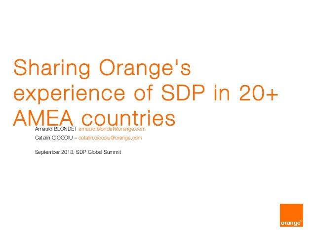 Sharing Orange's experience of SDP in 20+ AMEA countriesArnauld BLONDET arnauld.blondet@orange.com Catalin CIOCOIU – catal...