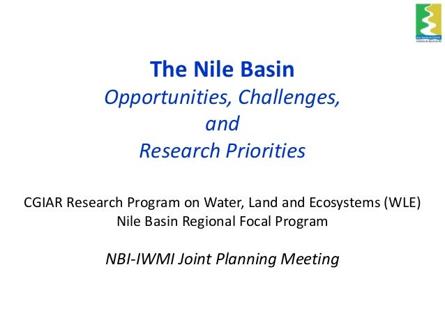 The Nile basin opportunities, challenges and research priorities - NBI - IWMI joint planning meeting