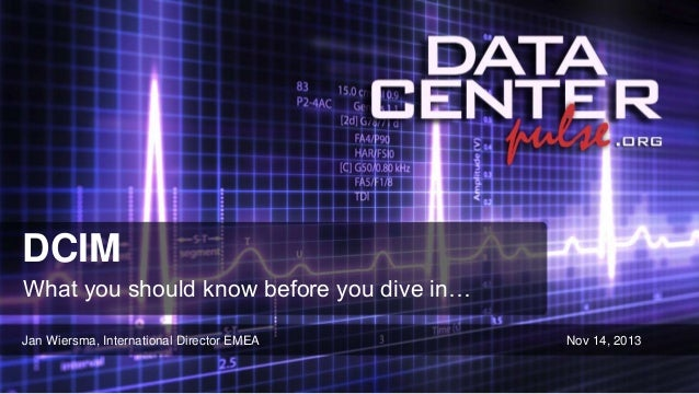 DCIM What you should know before you dive in… Jan Wiersma, International Director EMEA  Nov 14, 2013