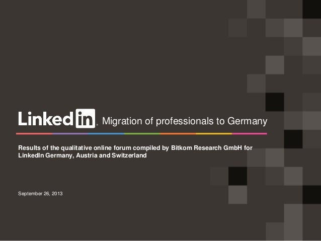 September 26, 2013 Results of the qualitative online forum compiled by Bitkom Research GmbH for LinkedIn Germany, Austria ...
