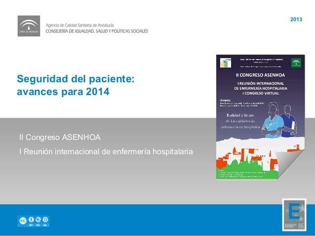 Seguridad del paciente: avances para 2014 2013 II Congreso ASENHOA I Reunión internacional de enfermería hospitalaria
