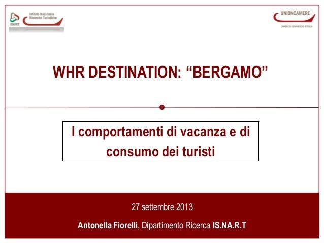 """IS.NA.R.T """"I comportamenti di vacanza e di consumo dei turisti"""" - Antonella Fiorelli_WHR_Bergamo_27.09.13"""