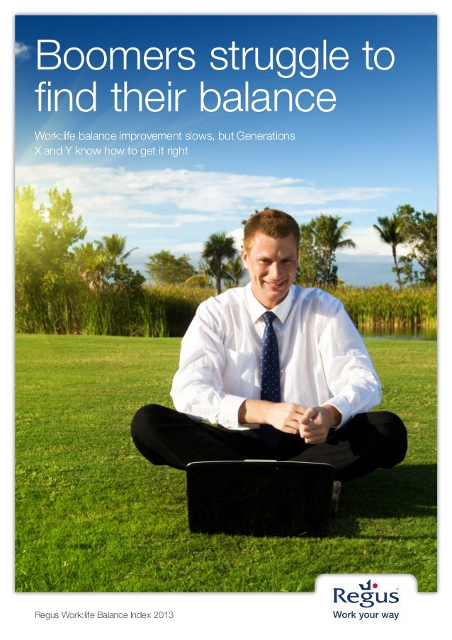 Regus Work:life Balance Index 2013Boomers struggle tofind their balanceWork:life balance improvement slows, but Generation...