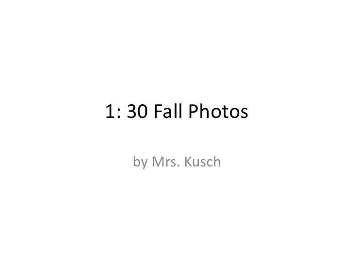 1: 30 Fall Photos<br />by Mrs. Kusch<br />