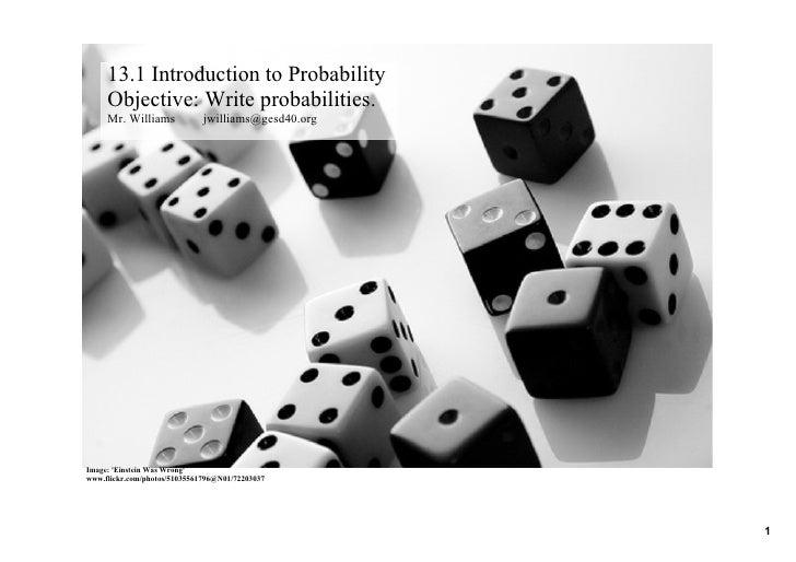 13.1IntroductiontoProbability      Objective:Writeprobabilities.      Mr.Williamsjwilliams@gesd40.org     I...