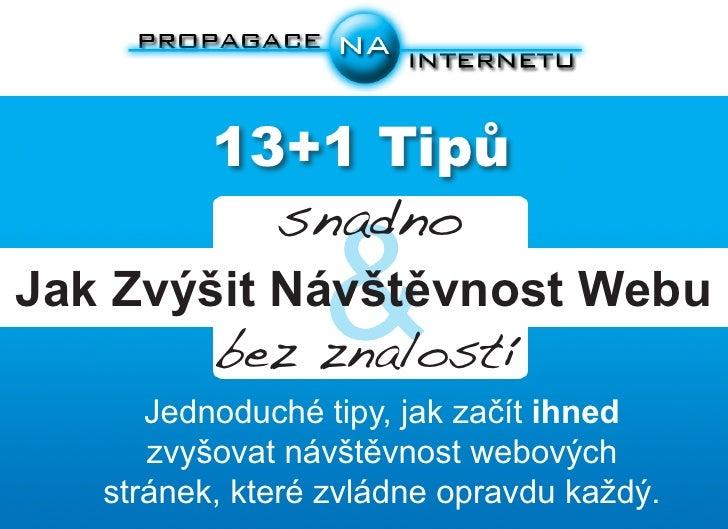 13+1 Tipů            snadno                 &Jak Zvýšit Návštěvnost Webu        bez znalostí      Jednoduché tipy, jak zač...