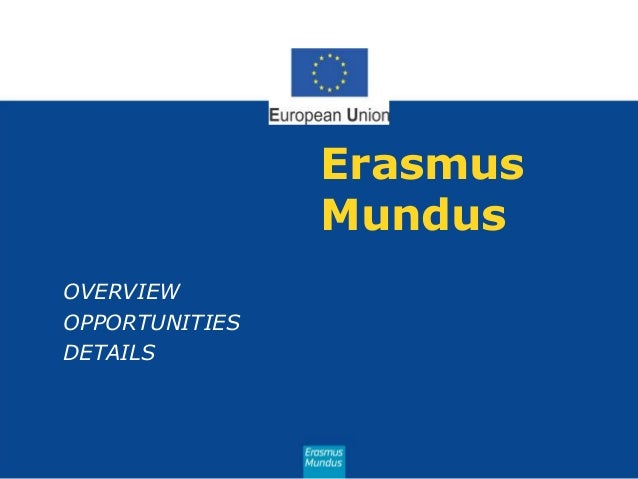 Erasmus Mundus OVERVIEW OPPORTUNITIES DETAILS