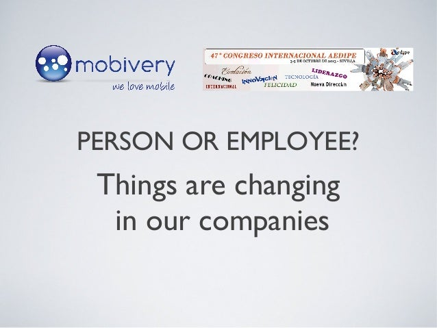 PERSON OR EMPLOYEE? Things are changing in our companies