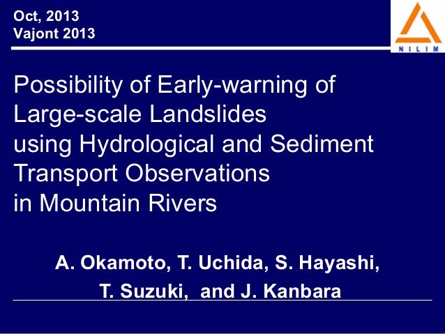 Oct, 2013 Vajont 2013  Possibility of Early-warning of Large-scale Landslides using Hydrological and Sediment Transport Ob...