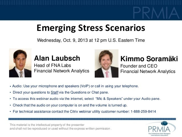 Emerging Stress Scenarios Wednesday, Oct. 9, 2013 at 12 pm U.S. Eastern Time  Alan Laubsch Head of FNA Labs Financial Netw...