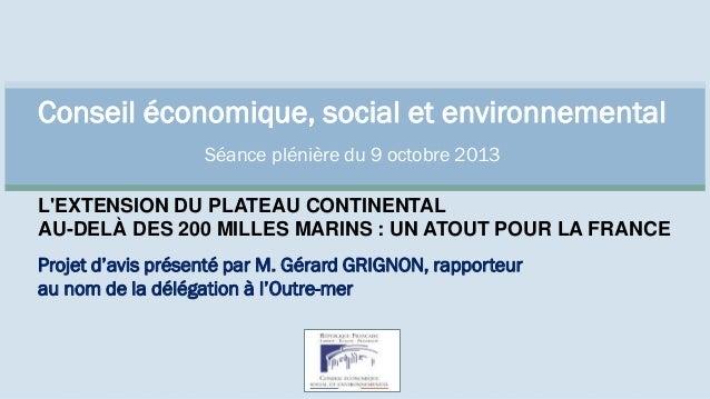 Conseil économique, social et environnemental Séance plénière du 9 octobre 2013 L'EXTENSION DU PLATEAU CONTINENTAL AU-DELÀ...