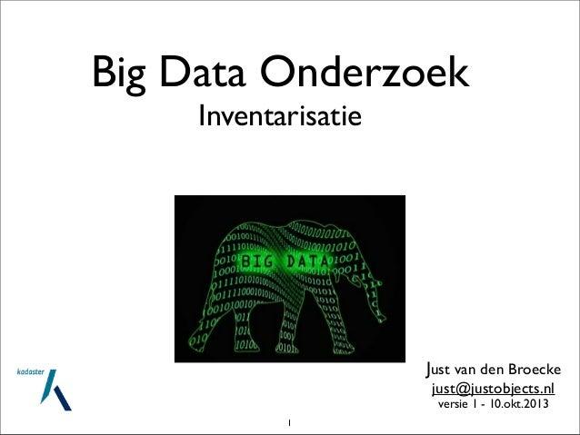 Big Data Onderzoek Inventarisatie Just van den Broecke just@justobjects.nl versie 1 - 10.okt.2013 1