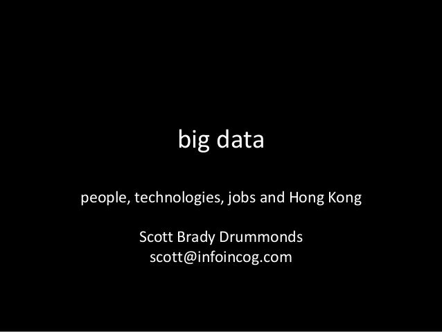 big data people, technologies, jobs and Hong Kong Scott Brady Drummonds scott@infoincog.com