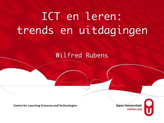 ICT en leren: trends en uitdagingen Wilfred Rubens