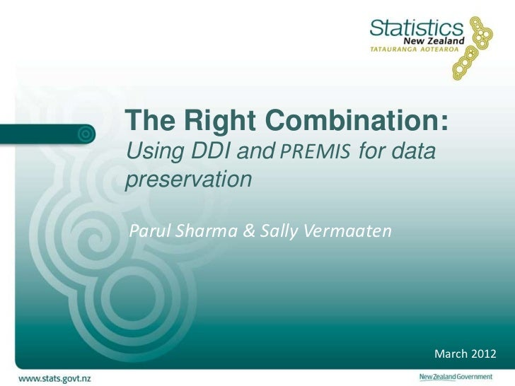 The Right Combination:Using DDI and PREMIS for datapreservationParul Sharma & Sally Vermaaten                             ...
